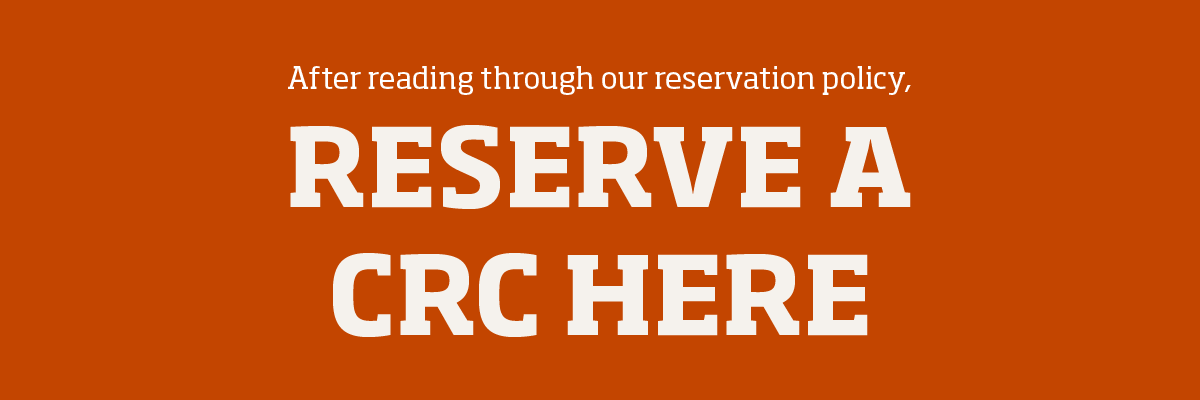 After reading through our reservation policy, click here to reserve a CRC