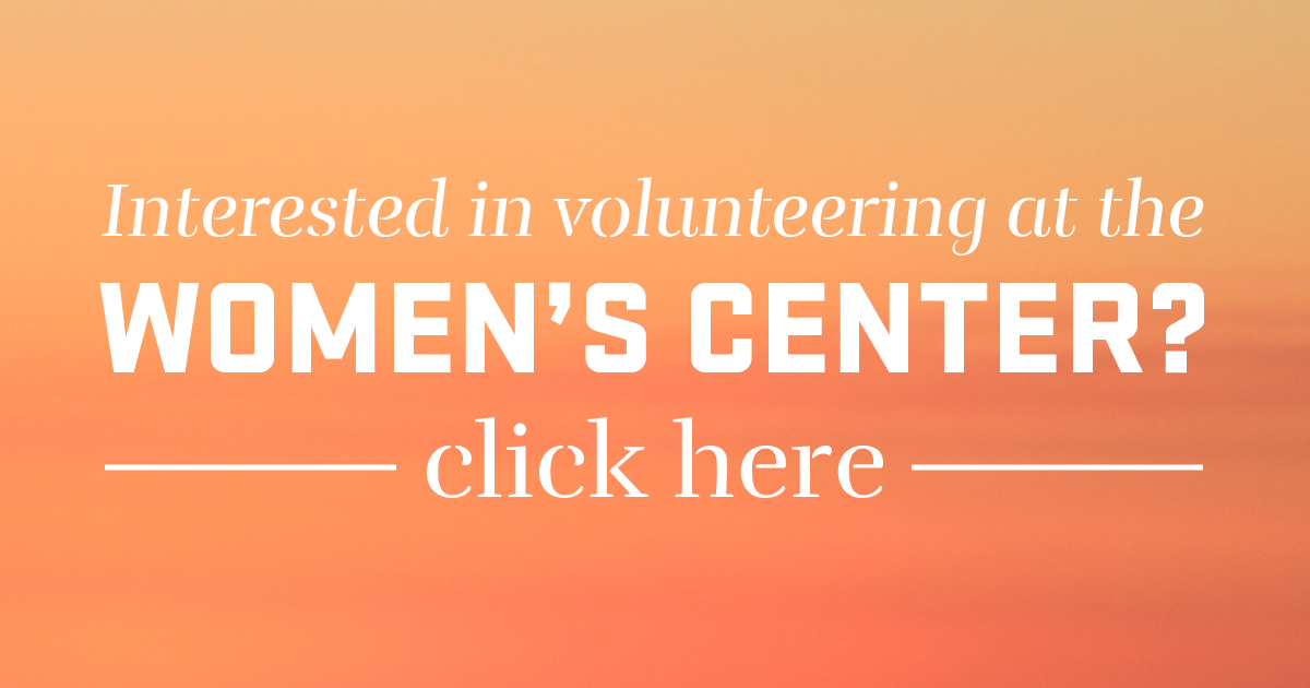 Volunteer at the Women's Center by clicking here to access the contact form.